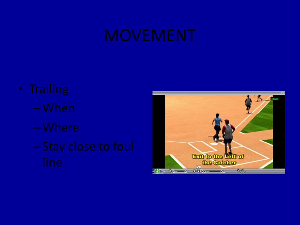 MOVEMENT Trailing – When – Where – Stay close to foul line