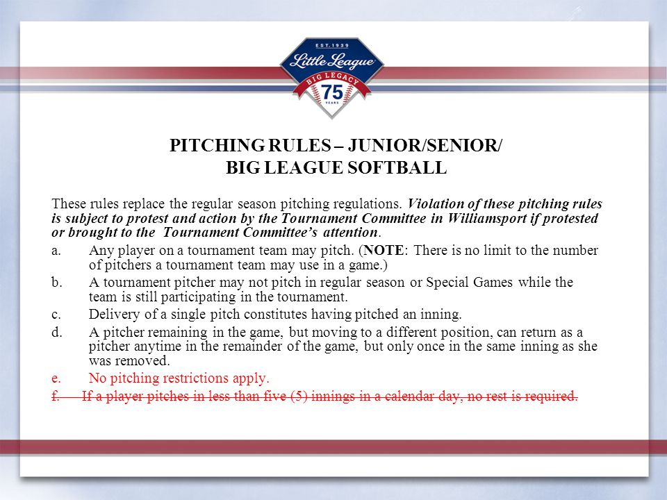 PITCHING RULES – JUNIOR/SENIOR/ BIG LEAGUE SOFTBALL These rules replace the regular season pitching regulations.