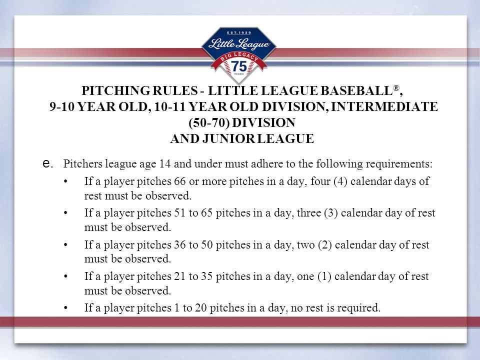 PITCHING RULES - LITTLE LEAGUE BASEBALL ®, 9-10 YEAR OLD, 10-11 YEAR OLD DIVISION, INTERMEDIATE (50-70) DIVISION AND JUNIOR LEAGUE e.