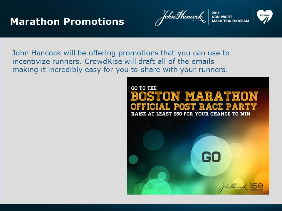 Marathon Promotions John Hancock will be offering promotions that you can use to incentivize runners. CrowdRise will draft all of the emails making it