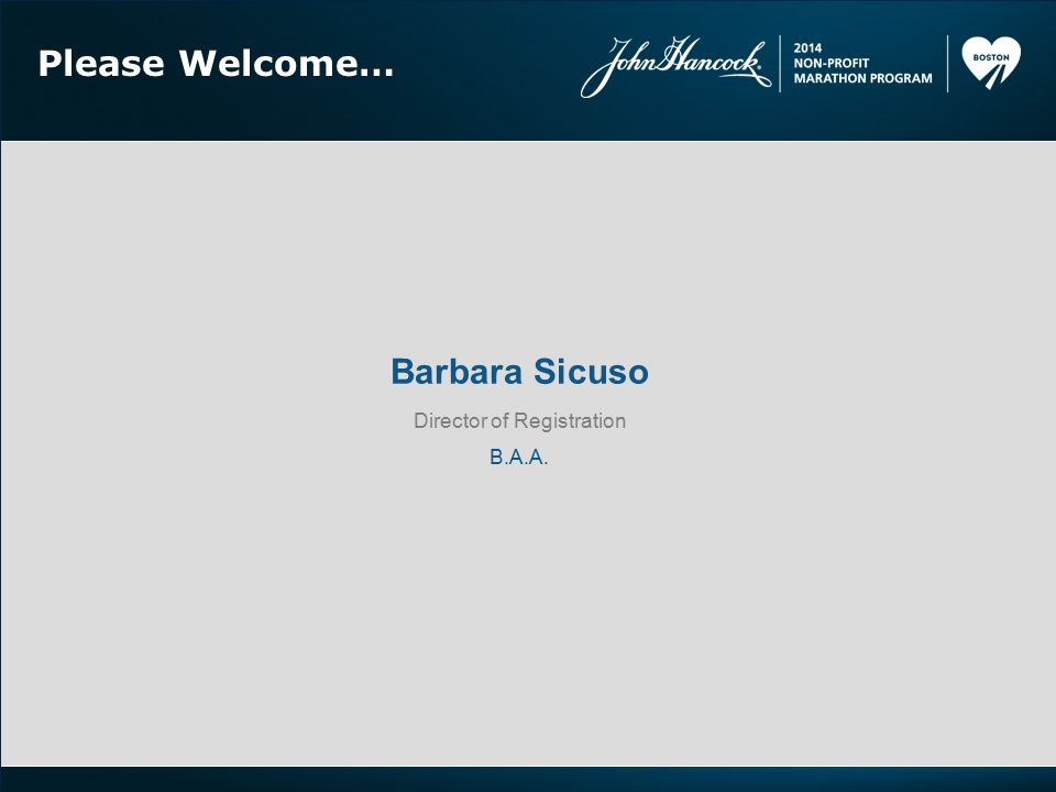 Please Welcome… Barbara Sicuso Director of Registration B.A.A.