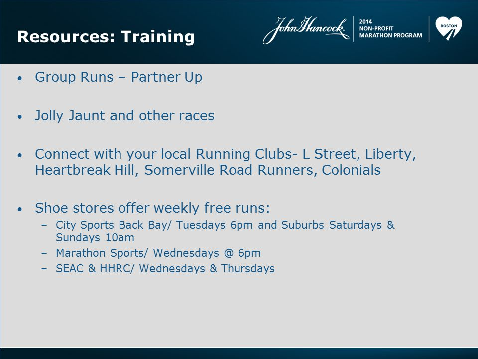 Resources: Training Group Runs – Partner Up Jolly Jaunt and other races Connect with your local Running Clubs- L Street, Liberty, Heartbreak Hill, Som
