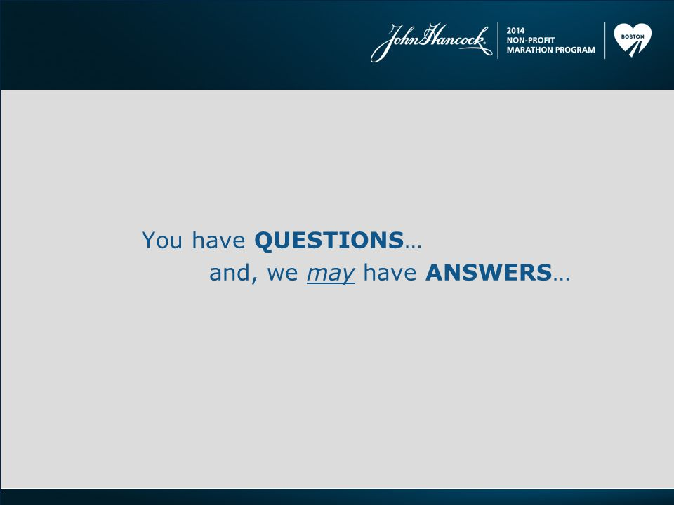 You have QUESTIONS… and, we may have ANSWERS…