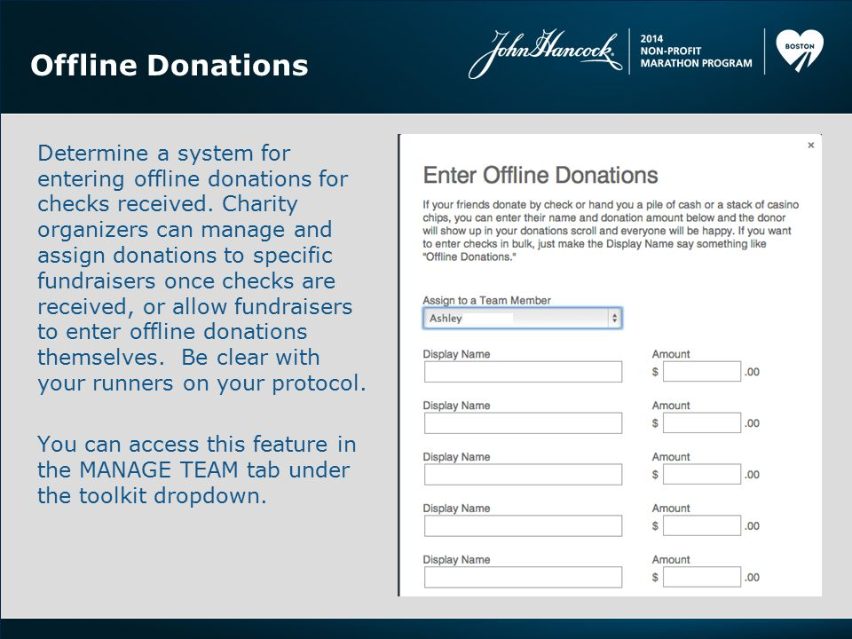 Offline Donations Determine a system for entering offline donations for checks received. Charity organizers can manage and assign donations to specifi