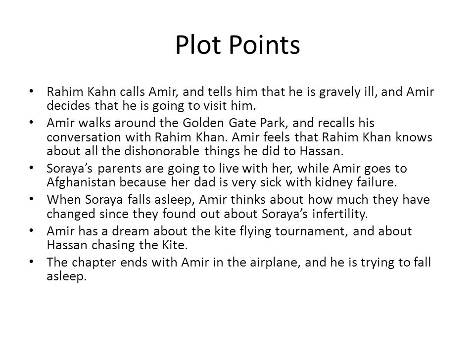 Plot Points Rahim Kahn calls Amir, and tells him that he is gravely ill, and Amir decides that he is going to visit him.