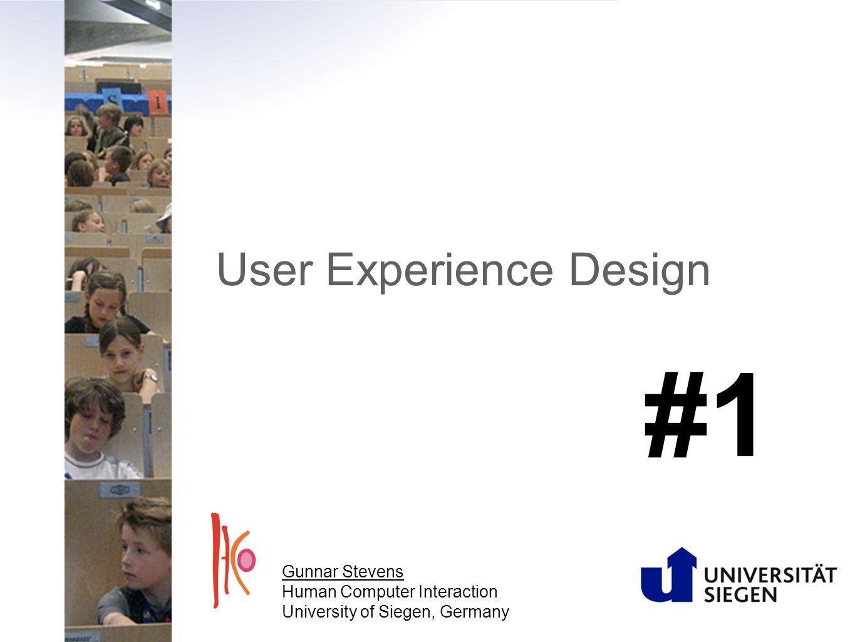 User Experience Design Gunnar Stevens Human Computer Interaction University of Siegen, Germany #1