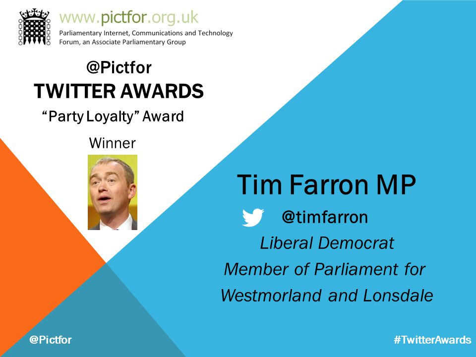 "Tim Farron MP @timfarron Liberal Democrat Member of Parliament for Westmorland and Lonsdale ""Party Loyalty"" Award Winner @Pictfor #TwitterAwards @Pict"