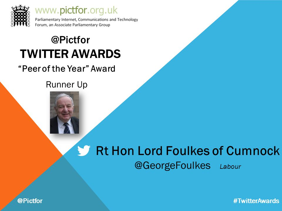 "Rt Hon Lord Foulkes of Cumnock @GeorgeFoulkes Labour ""Peer of the Year"" Award Runner Up @Pictfor #TwitterAwards @Pictfor TWITTER AWARDS"