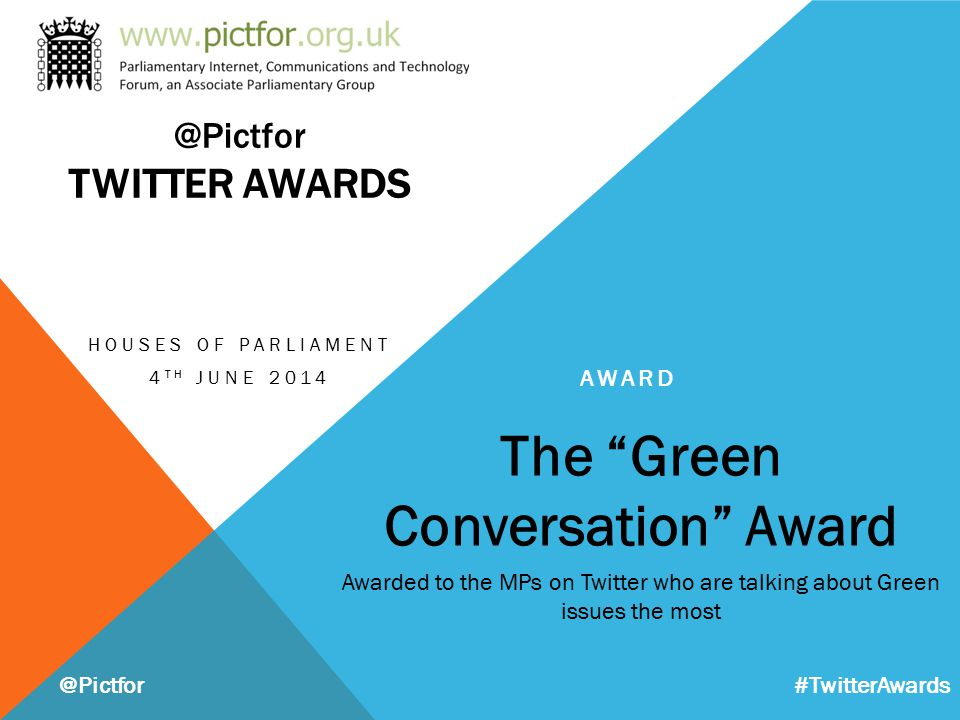 "The ""Green Conversation"" Award Awarded to the MPs on Twitter who are talking about Green issues the most @Pictfor AWARD HOUSES OF PARLIAMENT 4 TH JUNE"