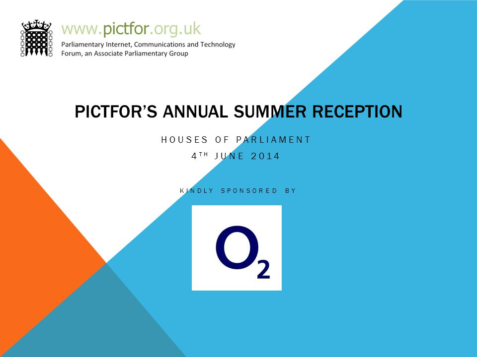 PICTFOR'S ANNUAL SUMMER RECEPTION HOUSES OF PARLIAMENT 4 TH JUNE 2014 KINDLY SPONSORED BY