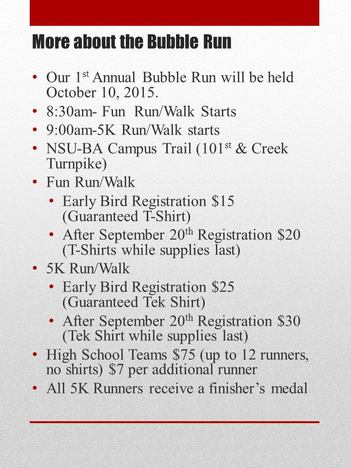 More about the Bubble Run Our 1 st Annual Bubble Run will be held October 10, 2015.