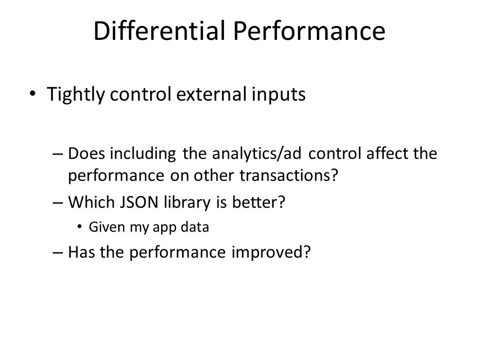 Tightly control external inputs – Does including the analytics/ad control affect the performance on other transactions.