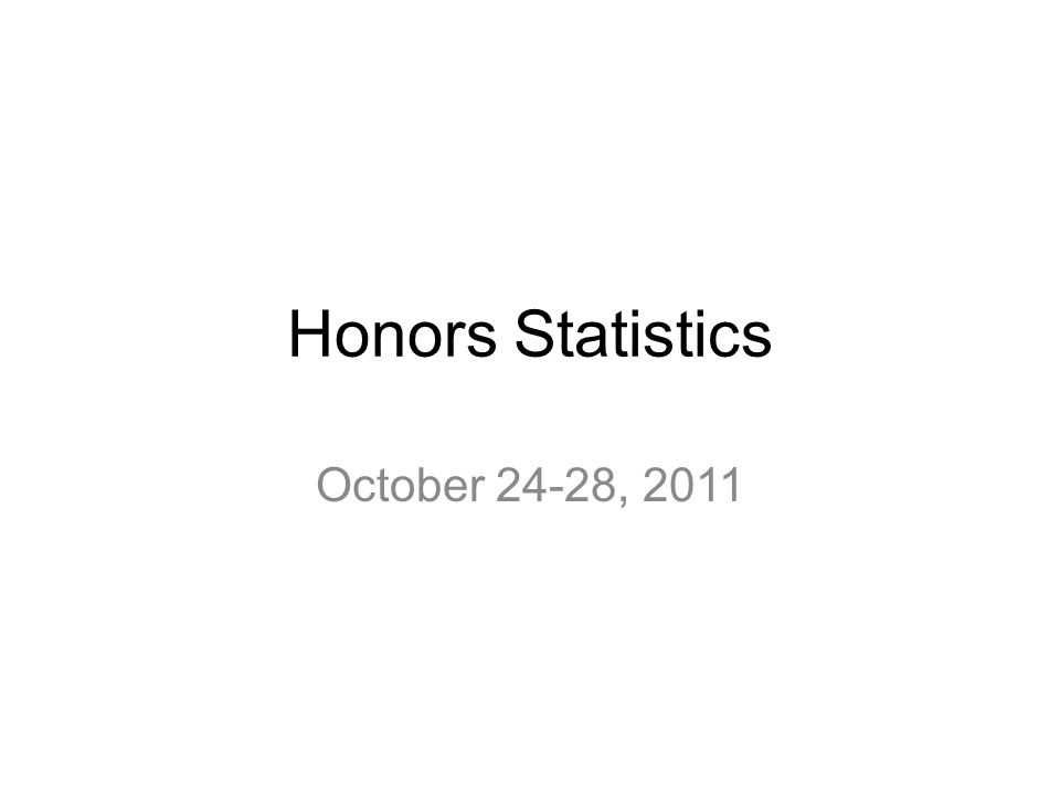 Honors Statistics October 24-28, 2011