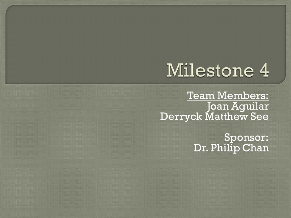 Team Members: Joan Aguilar Derryck Matthew See Sponsor: Dr. Philip Chan