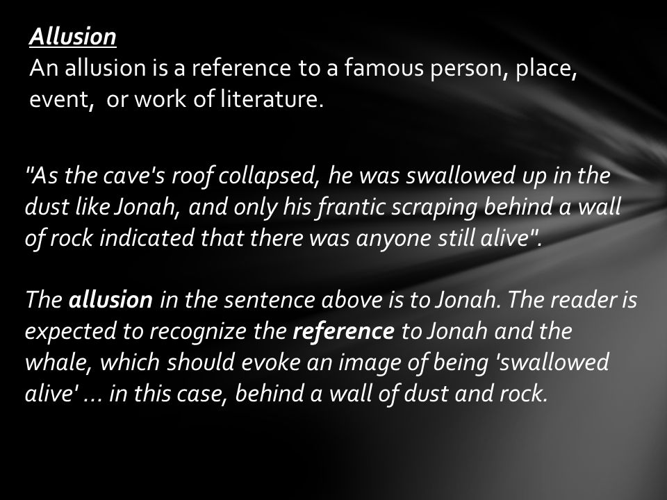 Allusion An allusion is a reference to a famous person, place, event, or work of literature.