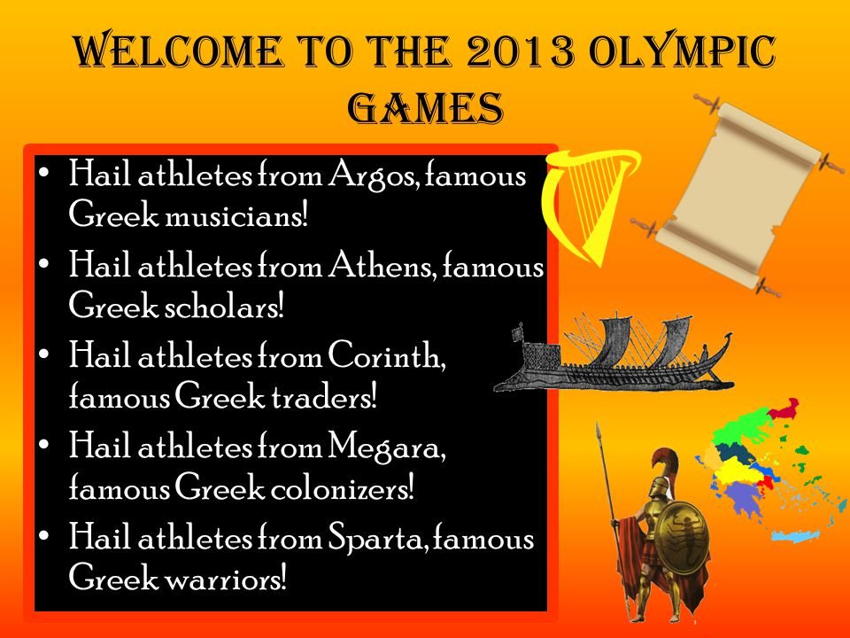 Welcome to the 2013 Olympic Games Hail athletes from Argos, famous Greek musicians.