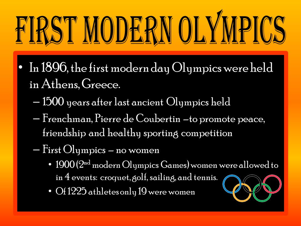 In 1896, the first modern day Olympics were held in Athens, Greece.
