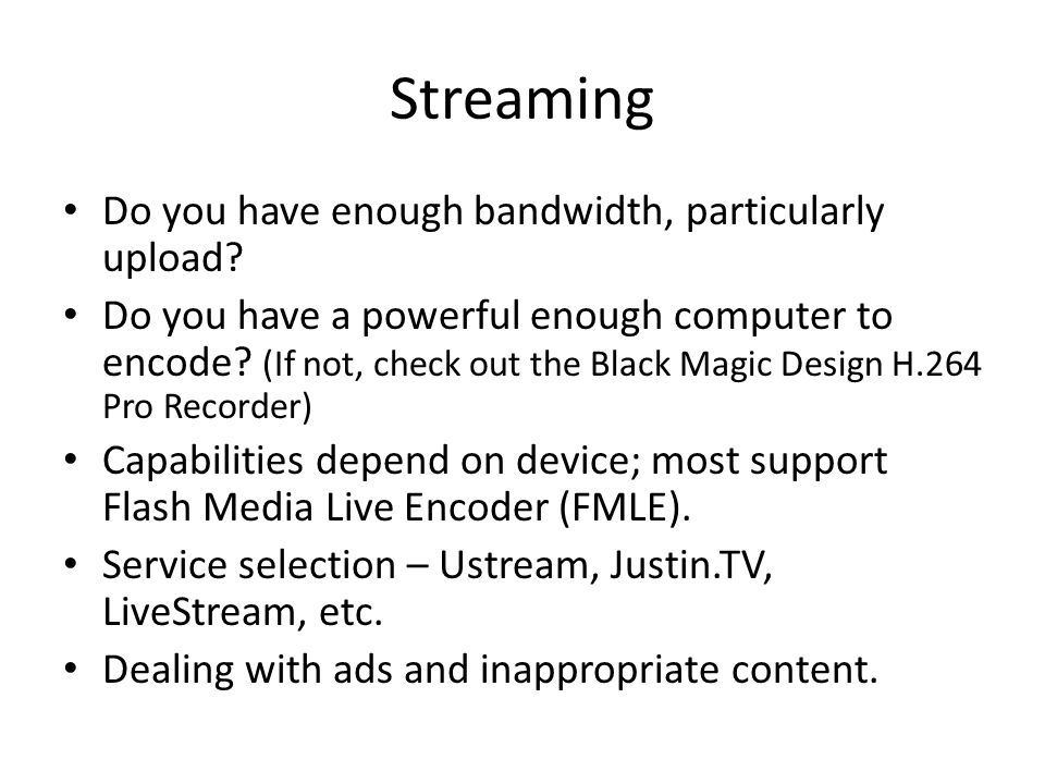 Streaming Do you have enough bandwidth, particularly upload.