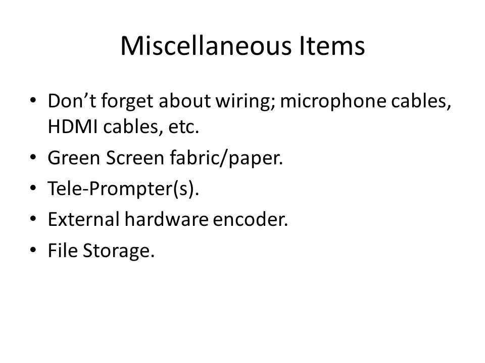 Miscellaneous Items Don't forget about wiring; microphone cables, HDMI cables, etc.