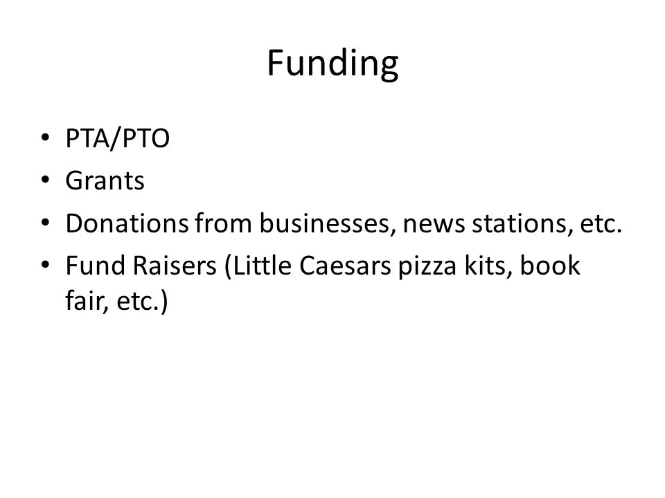 Funding PTA/PTO Grants Donations from businesses, news stations, etc.