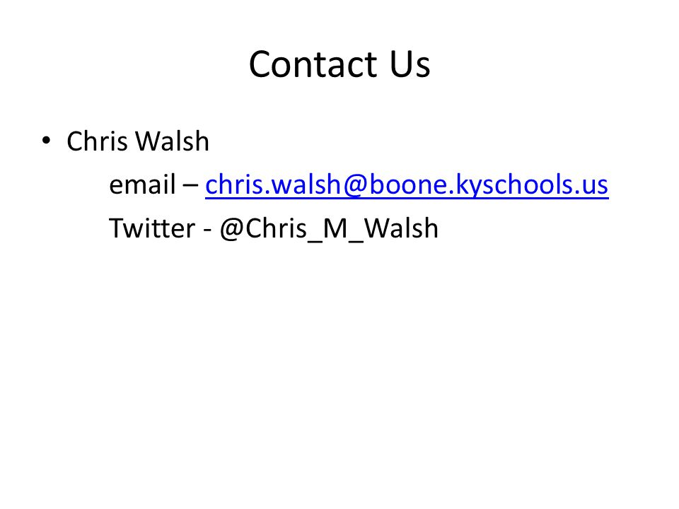 Contact Us Chris Walsh email – chris.walsh@boone.kyschools.uschris.walsh@boone.kyschools.us Twitter - @Chris_M_Walsh