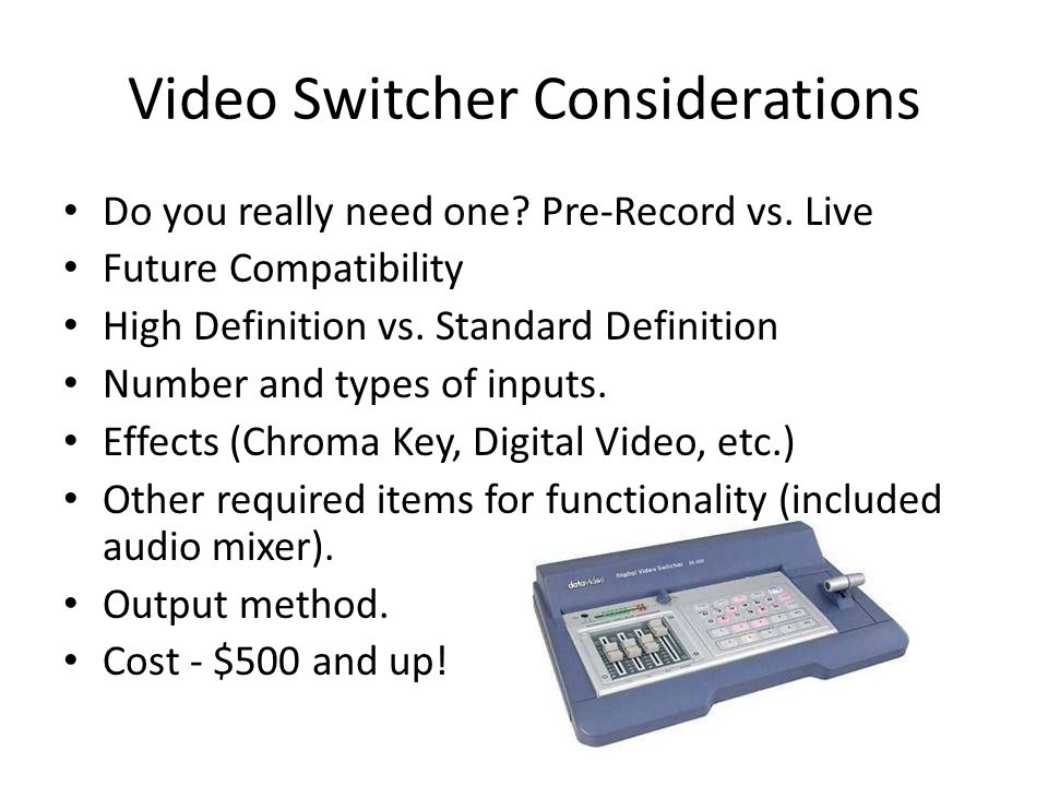 Video Switcher Considerations Do you really need one.