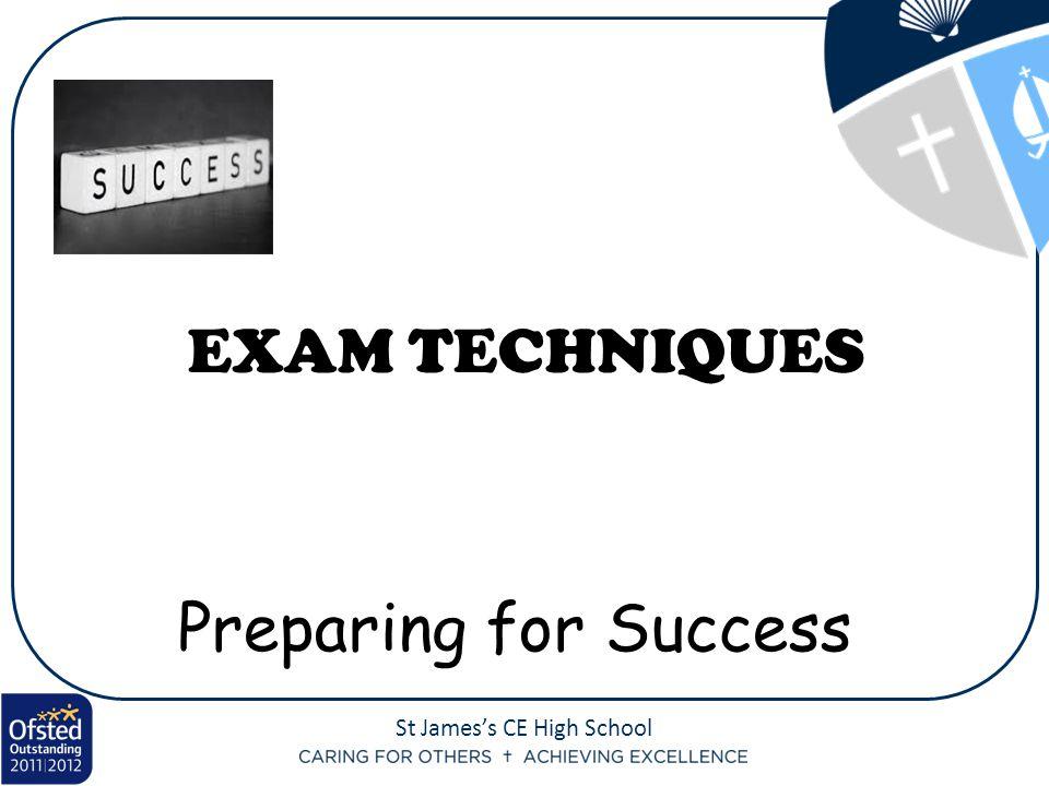 St James's CE High School EXAM TECHNIQUES Preparing for Success