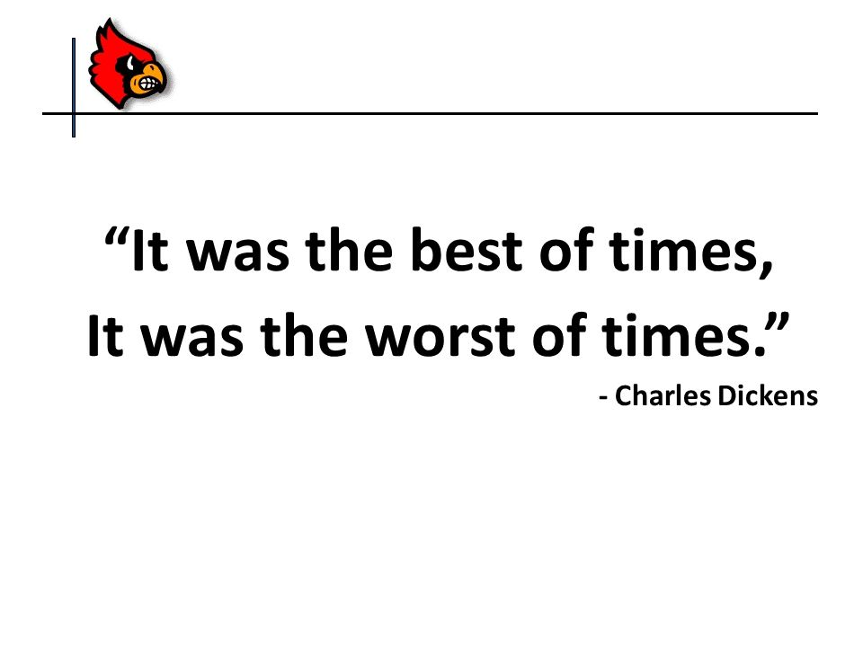 """""""It was the best of times, It was the worst of times."""" - Charles Dickens"""
