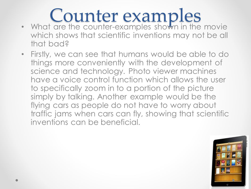 Counter examples What are the counter-examples shown in the movie which shows that scientific inventions may not be all that bad.