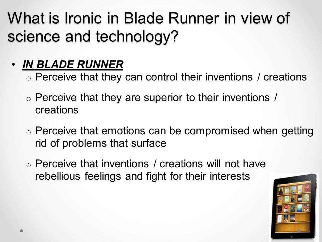 Examples and Evidence What evidence is present in Bladerunners to show that scientific inventions can go wrong.