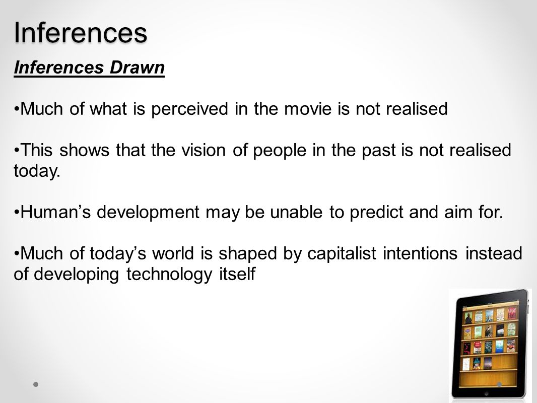 Inferences Inferences Drawn Much of what is perceived in the movie is not realised This shows that the vision of people in the past is not realised today.