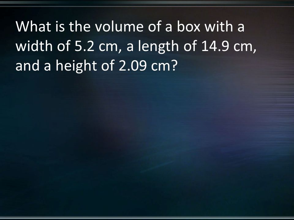 What is the volume of a box with a width of 5.2 cm, a length of 14.9 cm, and a height of 2.09 cm?