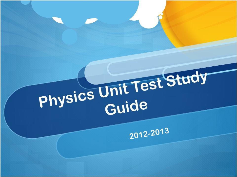 Physics Unit Test Study Guide 2012-2013