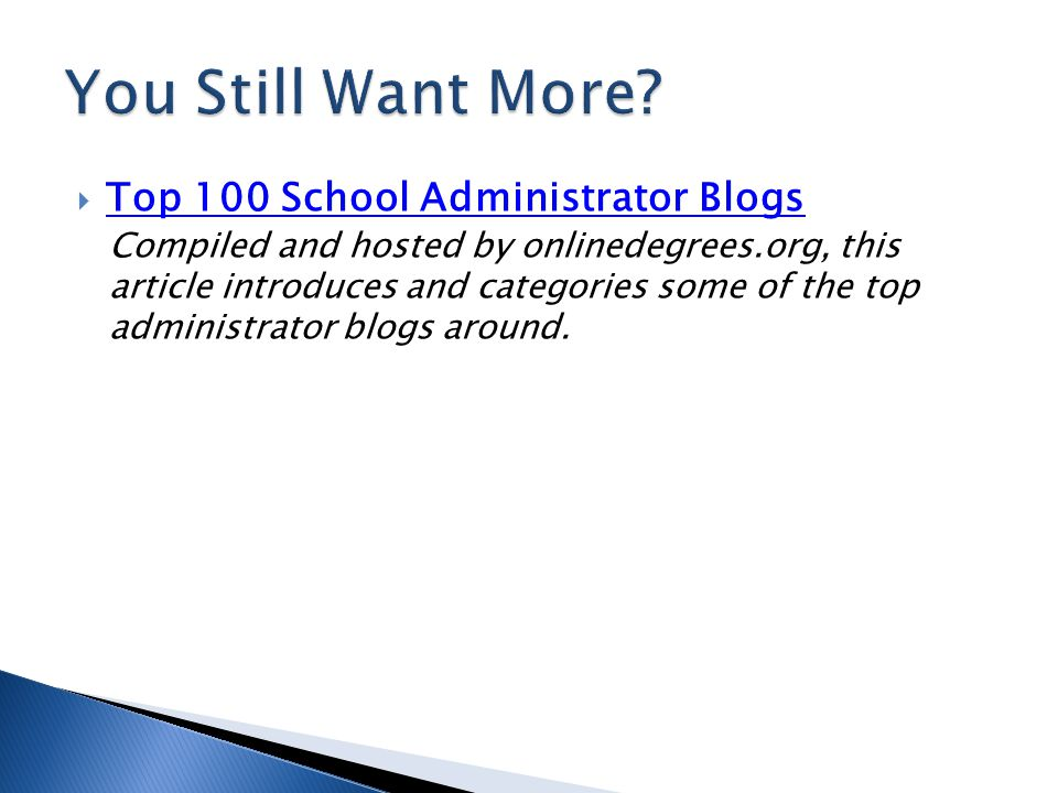  Top 100 School Administrator Blogs Top 100 School Administrator Blogs Compiled and hosted by onlinedegrees.org, this article introduces and categories some of the top administrator blogs around.