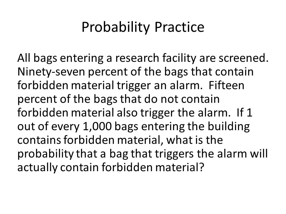 Probability Practice All bags entering a research facility are screened.