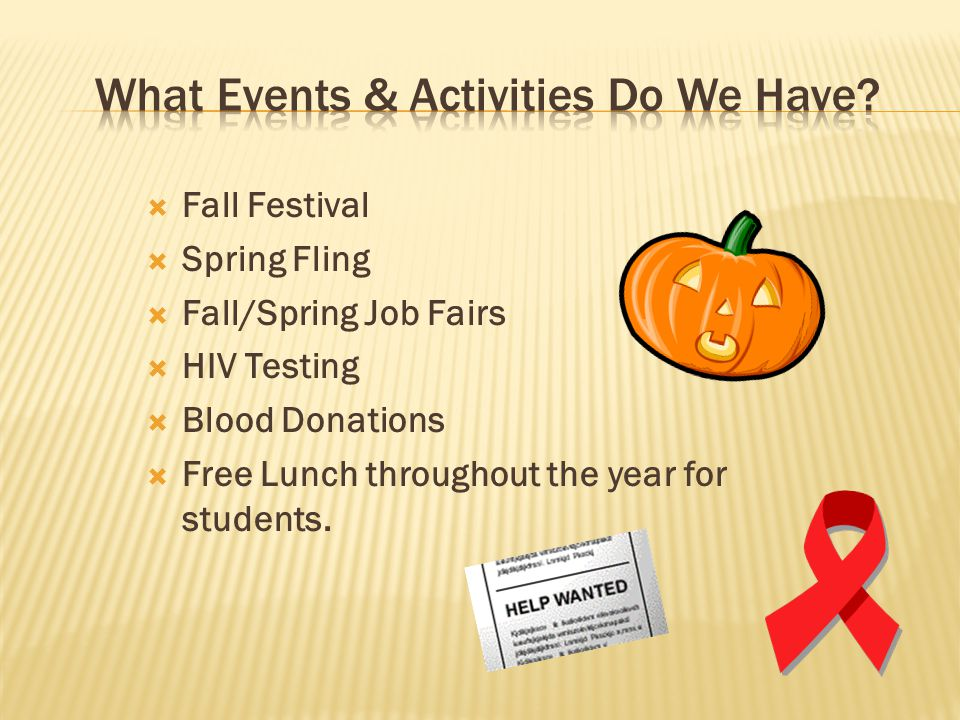  Fall Festival  Spring Fling  Fall/Spring Job Fairs  HIV Testing  Blood Donations  Free Lunch throughout the year for students.