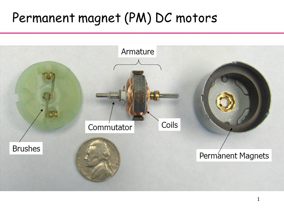 1 1 Permanent magnet (PM) DC motors Armature Permanent Magnets Brushes Commutator Coils