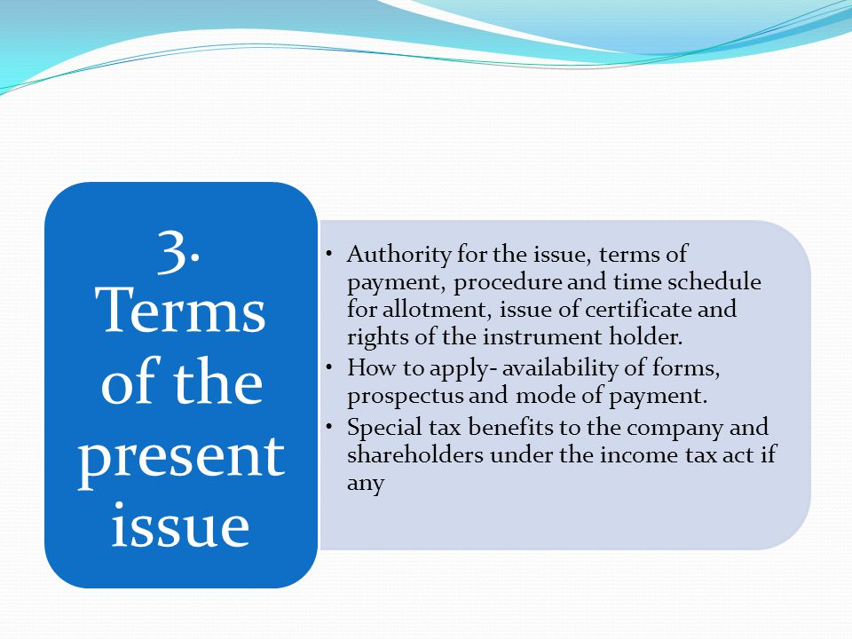Authority for the issue, terms of payment, procedure and time schedule for allotment, issue of certificate and rights of the instrument holder.
