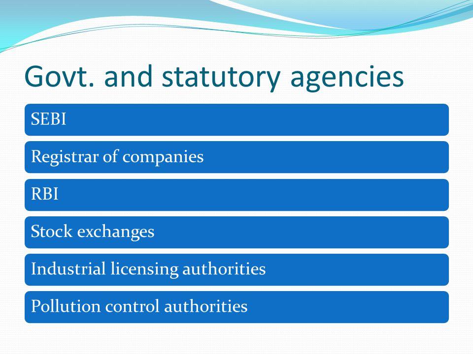 Govt. and statutory agencies SEBIRegistrar of companiesRBIStock exchangesIndustrial licensing authoritiesPollution control authorities