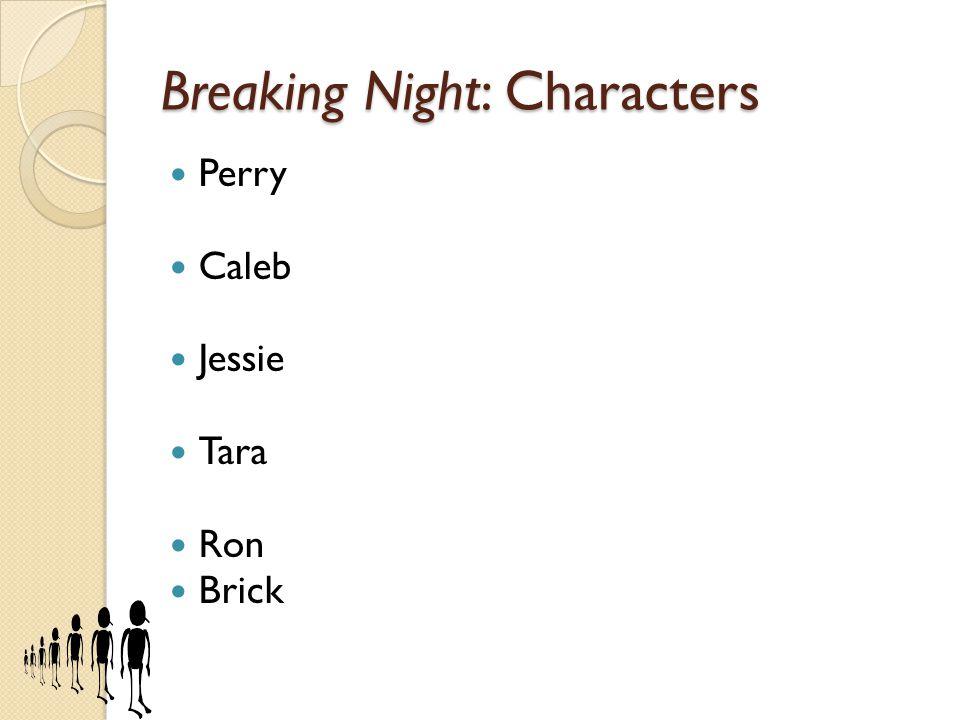 Breaking Night: Characters Perry Caleb Jessie Tara Ron Brick