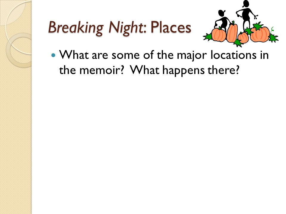 Breaking Night: Places What are some of the major locations in the memoir What happens there