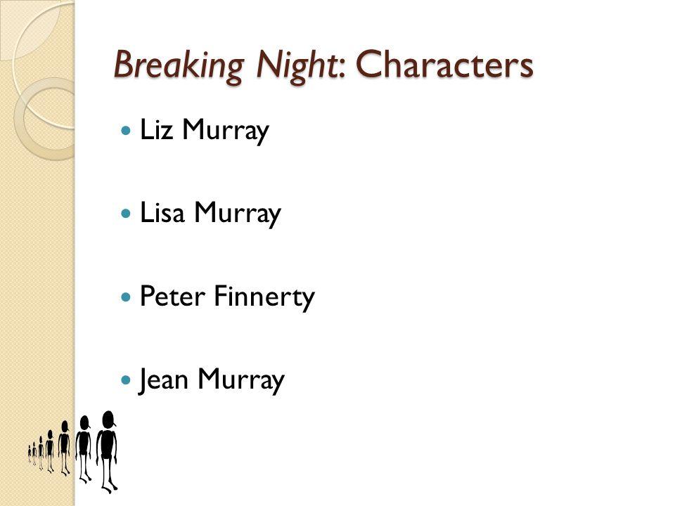 Breaking Night: Characters Liz Murray Lisa Murray Peter Finnerty Jean Murray