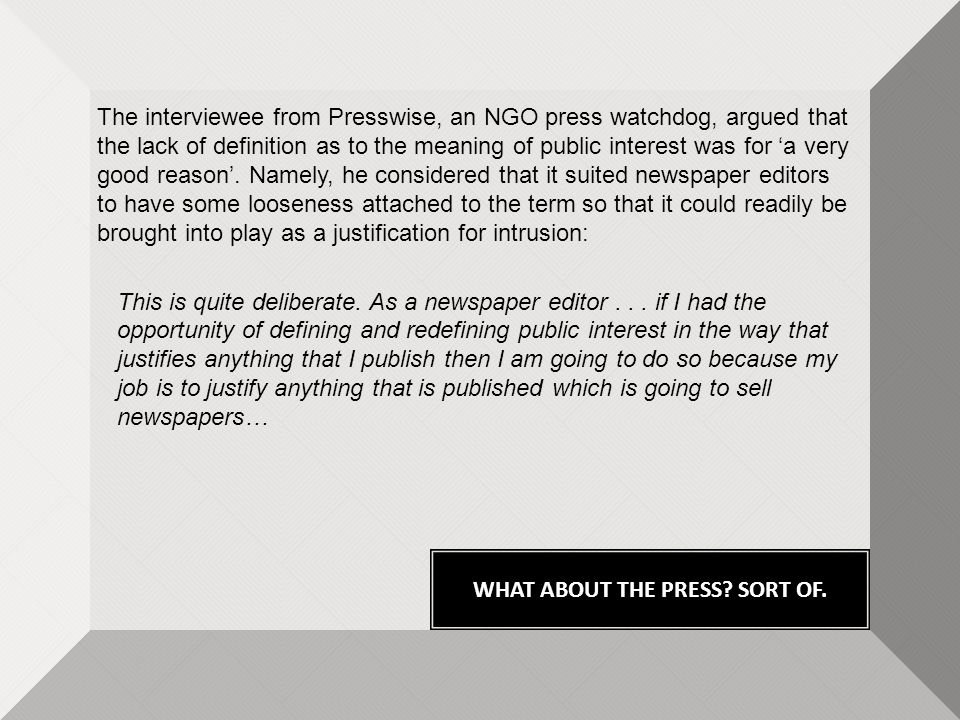 WHAT ABOUT THE PRESS? SORT OF. The interviewee from Presswise, an NGO press watchdog, argued that the lack of definition as to the meaning of public i
