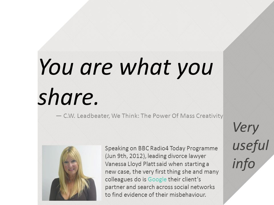 You are what you share. ― C.W. Leadbeater, We Think: The Power Of Mass Creativity Speaking on BBC Radio4 Today Programme (Jun 9th, 2012), leading divo