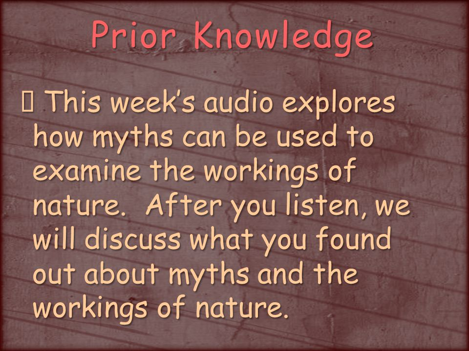 Prior Knowledge This week's audio explores how myths can be used to examine the workings of nature.