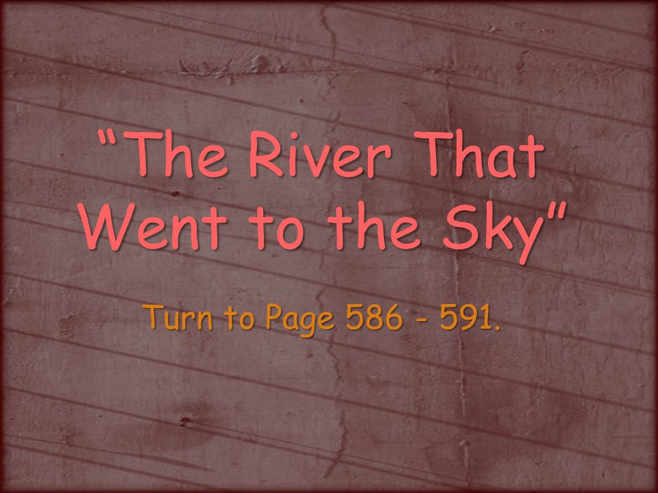 The River That Went to the Sky Turn to Page 586 - 591.