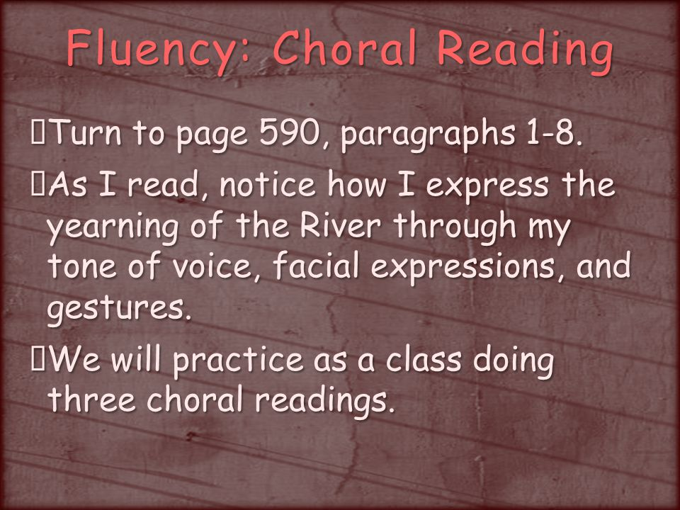 Fluency: Choral Reading Turn to page 590, paragraphs 1-8.