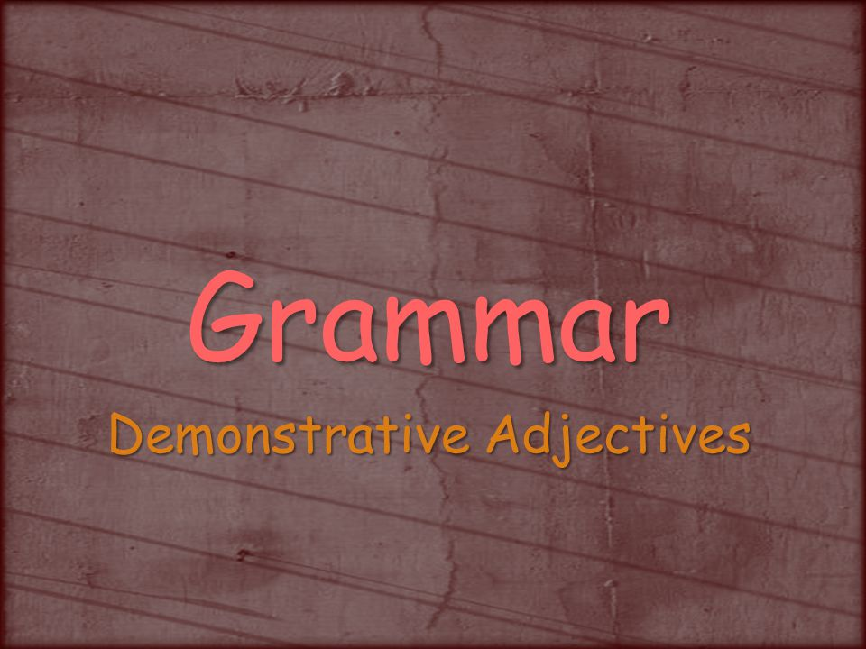 Grammar Demonstrative Adjectives
