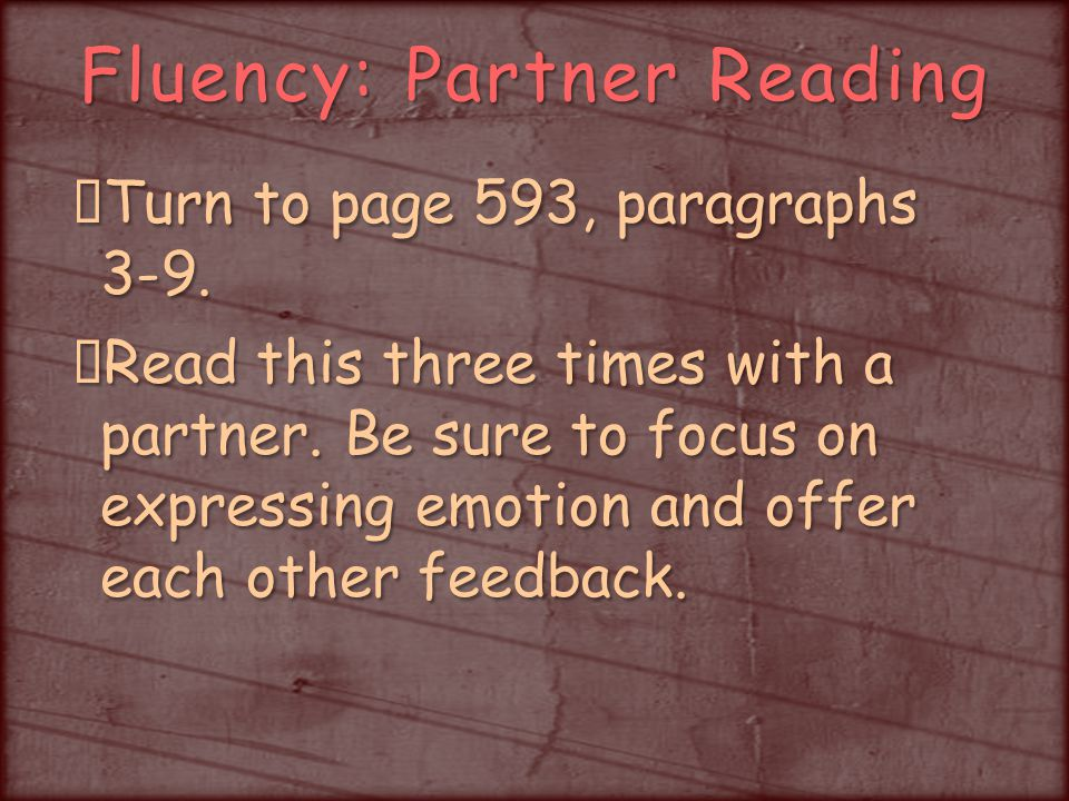 Fluency: Partner Reading Turn to page 593, paragraphs 3-9.