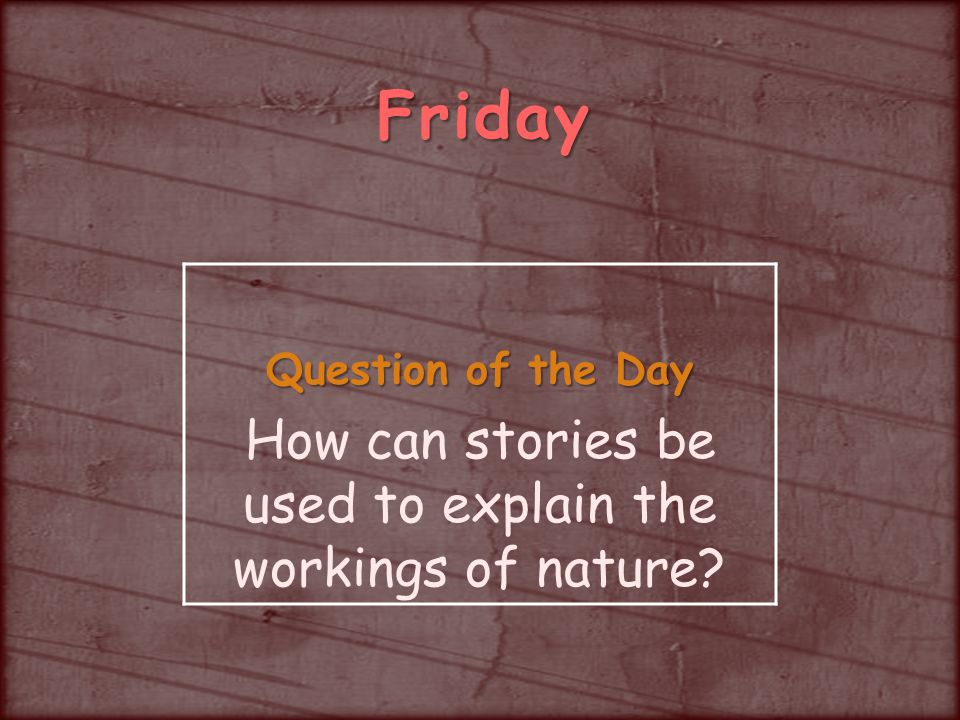 Friday Question of the Day How can stories be used to explain the workings of nature